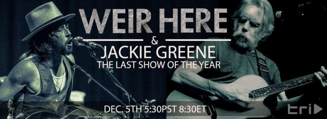 "Bob Weir feat Jackie Greene. Last ""Weir Here"" of the year."